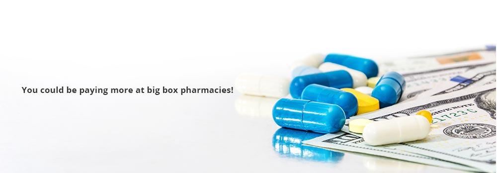 You could be paying more at big box pharmacies!